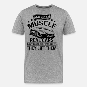 Muscle Car They Lift Them Shirt Men S Tall T Shirt Spreadshirt