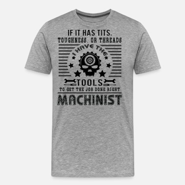 Machinist I Have The Tools Machinist T shirt - Men's Premium T-Shirt
