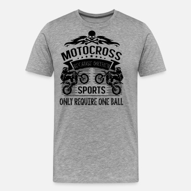 No Balls Required Motocross Sports Only Require One Ball Shirt - Men's Premium T-Shirt