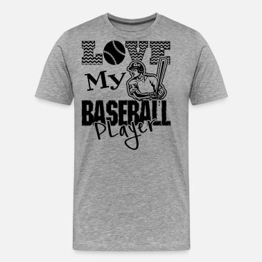Love My Baseball Player Love My Baseball Player Shirt - Men's Premium T-Shirt