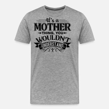 Mothers Day Quote Mother Day It's A Mother Thing Shirt - Men's Premium T-Shirt