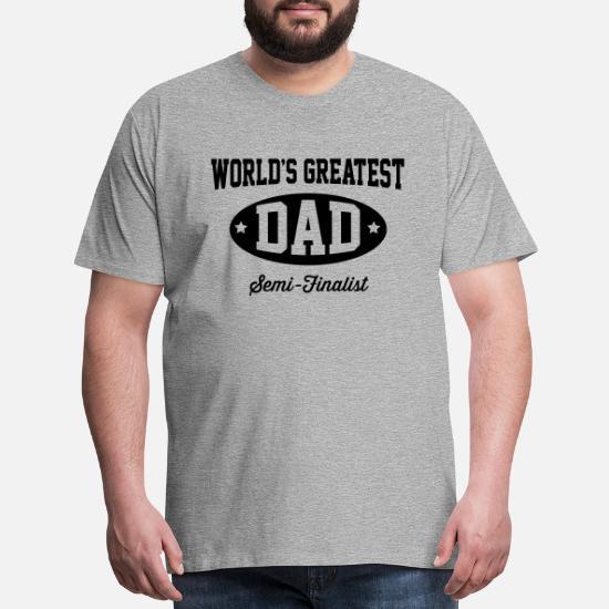 2d6a5758e World's greatest dad. Semi-Finalist Men's Premium T-Shirt | Spreadshirt