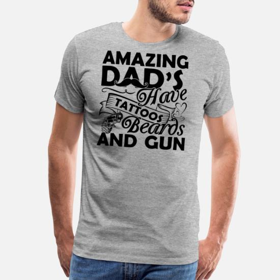 7ad44f5f Tattooed T-Shirts - Amazing Dad have Tattoos Beards And Guns Shirt - Men's  Premium