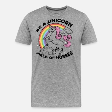 Unicorn Horse Be A Unicorn In A Field Of Horses Shirt - Men's Premium T-Shirt