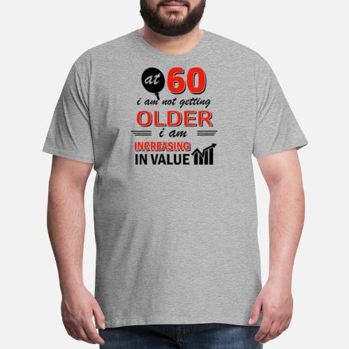 Funny 60 Year Old Gifts Men S Premium T Shirt Spreadshirt For Man The