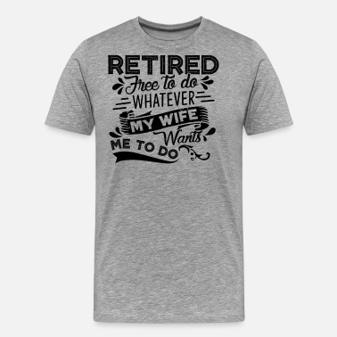 Retired Designs Retirement Retired Free To Do Shirt - Men's Premium T-Shirt
