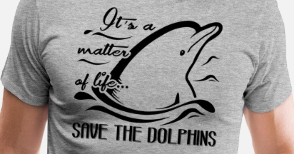 9b5af607 Matter Of Life Save The Dolphins Shirt Men's Premium T-Shirt | Spreadshirt