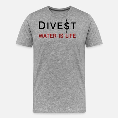 Water Is Life Divest Water is Life Shirt - Men's Premium T-Shirt