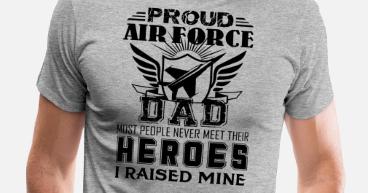 268af91c Proud Air Force Dad Heroes Shirt Men's Premium T-Shirt | Spreadshirt