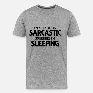 Always Sarcastic I'm not always sarcastic - Men's Premium T-Shirt