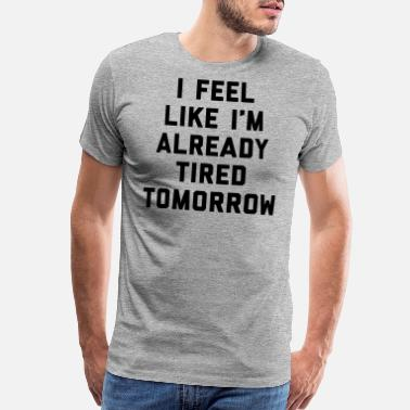 Funny Tired Tomorrow Funny Quote - Men's Premium T-Shirt
