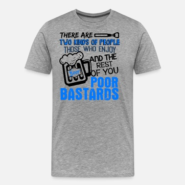 Bastards Beer Rest Of You Poor Bastards Shirt - Men's Premium T-Shirt