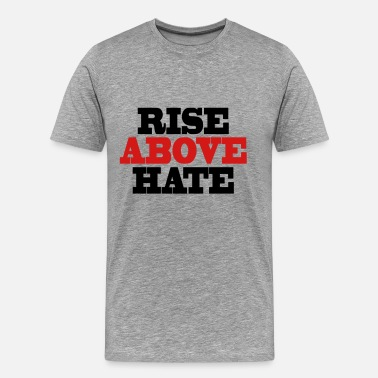 Rise Above Hate Rise above hate - Men's Premium T-Shirt