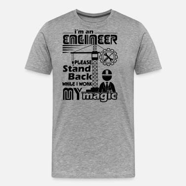 Automotive Engineer Stand Back While I Work My Magic Shirt - Men's Premium T-Shirt