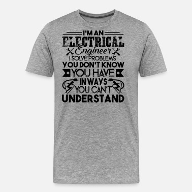 Engineering Solving Problems Electrical Engineer Solves Problems - Men's Premium T-Shirt
