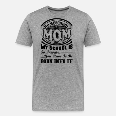 Homeschool Mom Homeschool Mom Shirt - Homeschool Mom T shirt - Men's Premium T-Shirt
