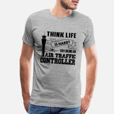Air Traffic Controllers Being An Air Traffic Controller Shirt - Men's Premium T-Shirt