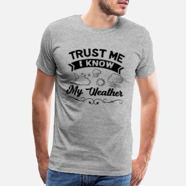Weather Meteorologists Know Weather Shirt - Men's Premium T-Shirt