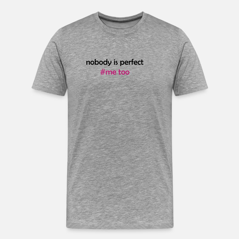 Perfect T-Shirts - nobody is perfect me too - Men's Premium T-Shirt heather gray