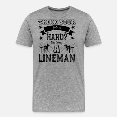 But Being A Lineman Try Being A Lineman Shirt - Men's Premium T-Shirt