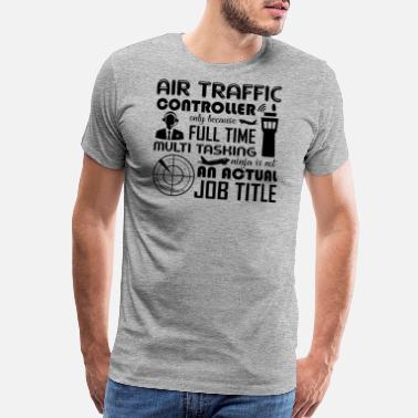 ff8e0d7c Air Traffic Control Air Traffic Controller Job Title Shirt - Men's Premium  T-Shirt