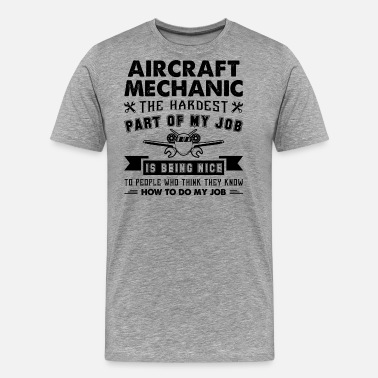 Aviation Mechanic The Hardest Part Of My Job Shirt - Men's Premium T-Shirt