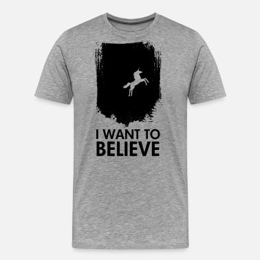 I Want To Believe In Unicorns I Want To Believe In Unicorns - Men's Premium T-Shirt