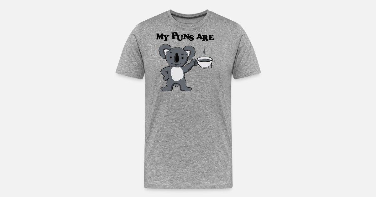 My Puns Are Koala Tee By Irpan Jaya Spreadshirt