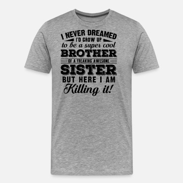 Brothers And Sisters Super Cool Brother Of Sister Shirt - Men's Premium T-Shirt