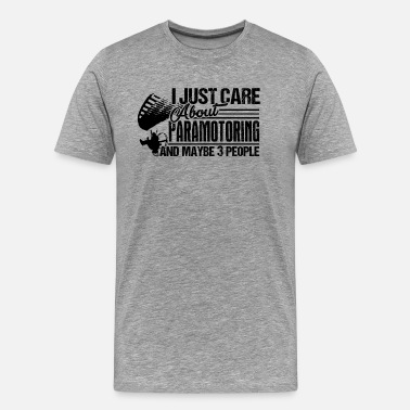 Paramotor I Just Care About Paramotoring Shirt - Men's Premium T-Shirt
