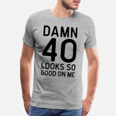 1e39d836 40th Birthday 40 Looks Good Birthday Quote - Men's Premium T-Shirt