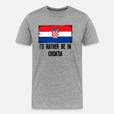 Croatia I'd Rather Be In Croatia - Men's Premium T-Shirt