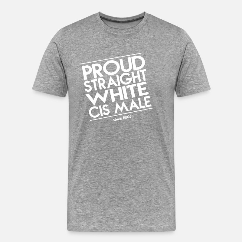 Right T-Shirts - Proud Straight White Cis Male - Men's Premium T-Shirt heather gray