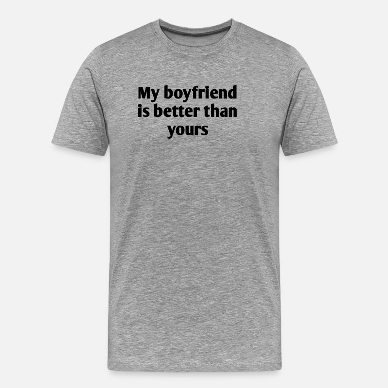 My T-Shirts - My boyfriend is better than yours - Men's Premium T-Shirt heather gray