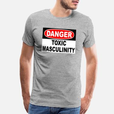 Shop Toxic Masculinity T-Shirts online   Spreadshirt