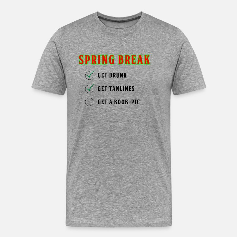 Birthday T-Shirts - Spring Break - get drunk and Boob-Pic - Men's Premium T-Shirt heather gray