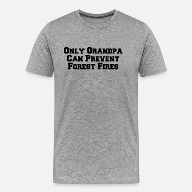 Forest Fire Only Grandpa Can Prevent Forest Fires - Men's Premium T-Shirt