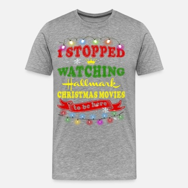 Hallmark Christmas Movies I Stopped Watching Hallmark Christmas Movies To B - Men's Premium T-Shirt