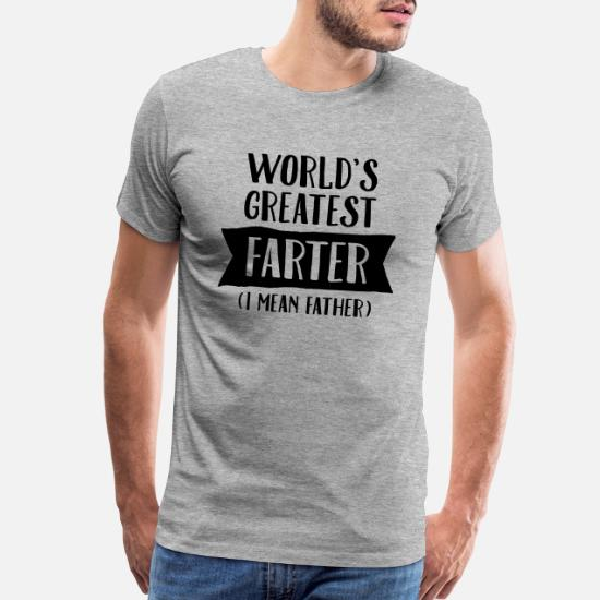 0db9cfd2 Birthday T-Shirts - World's Greatest Farter ( I Mean Father) - Men's Premium.  Customize