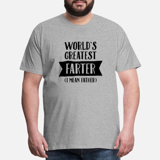 015c83c4 Birthday T-Shirts - World's Greatest Farter ( I Mean Father) - Men's Premium