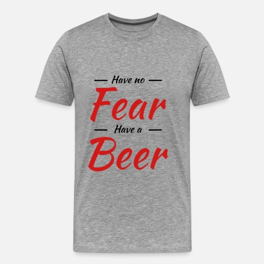 Have No Fear Have no fear,have a beer - Men's Premium T-Shirt