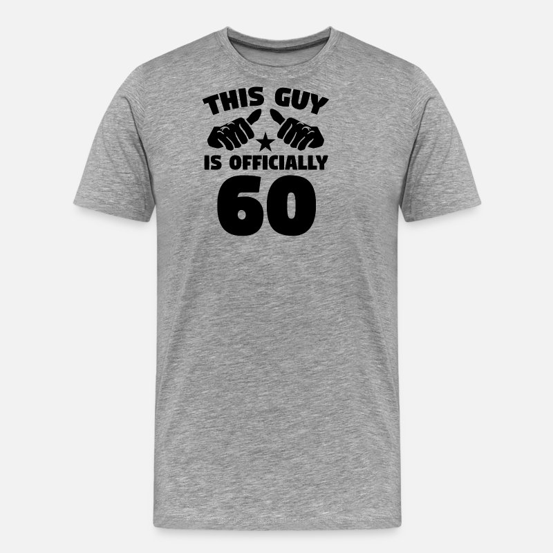 This Guy Is Officially 60 Years Old 60th Birthday Mens Premium T