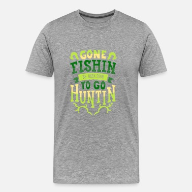 Waterfowl Hunting gone fishing t-shirt I huntin funny quote - gift - Men's Premium T-Shirt