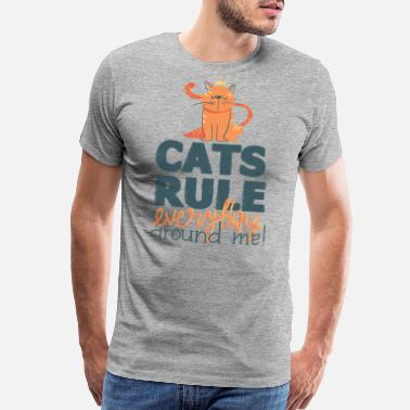 Cats Rule Everything About Me Feline - Men's Premium T-Shirt