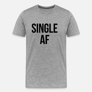Tinder Single AF - Men's Premium T-Shirt