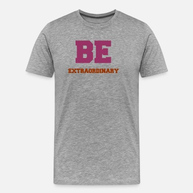 Extraordinary BE EXTRAORDINARY - Men's Premium T-Shirt