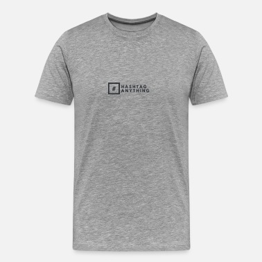 Hashtag Anything - Men's Premium T-Shirt