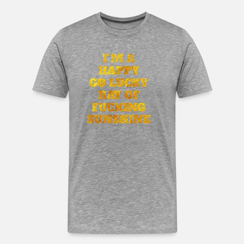 Lucky T-Shirts - I'm a happy go lucky ray of fucking sunshine - Men's Premium T-Shirt heather gray