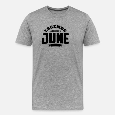 June Quotes Legends Are Born in June | June Birthday - Men's Premium T-Shirt