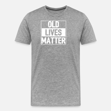 Mens 50th Birthday Old Lives Matter | Men Elderly Senior Funny Gift - Men's Premium T-Shirt